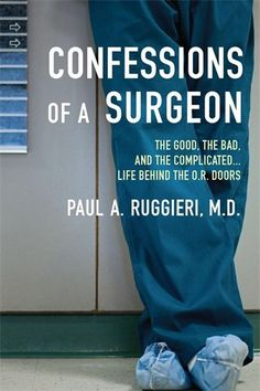 Confessions Of A Surgeon The Good Bad And Comp