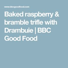 Baked raspberry & bramble trifle with Drambuie | BBC Good Food