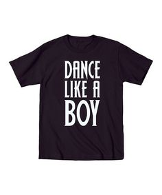 Another great find on #zulily! Black 'Dance Like A Boy' Tee - Toddler & Boys by KidTeeZ #zulilyfinds