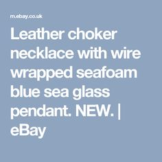 Leather choker necklace with wire wrapped seafoam blue sea glass pendant. NEW.    eBay