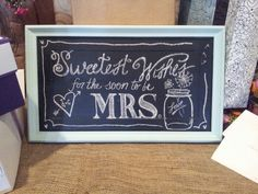 Bridal shower chalkboard Sweetest wishes for soon to be mrs. Mason jar