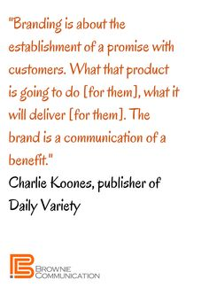 Keep in mind the power of the promise The brand is a communication of a benefit