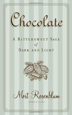 Chocolate: A Bittersweet Saga of Dark and Light by Mort Rosenblum