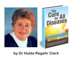 The Cure for All Diseases: With Many Case Histories by Hulda Regehr Clark  http://www.amazon.com/dp/1890035017/ref=cm_sw_r_pi_dp_SzRAvb0041D8K |  Pinterest ...