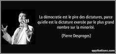 La+démocratie+est+le+pire+des+dictatures,+parce+qu'elle+est+la+dictature+exercée+par+le+plus+grand+nombre+sur+la+minorité.+(Pierre+Desproges)+#citations+#PierreDesproges