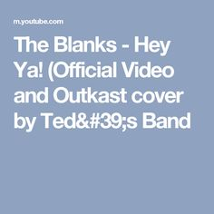 The Blanks - Hey Ya! (Official Video and Outkast cover by Ted's Band