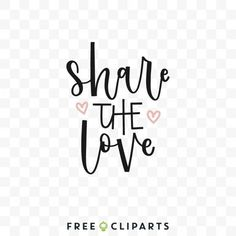 Share the love Free SVg clip Art quote Love Is Free, Share The Love, Art Quotes, Clip Art, Pictures