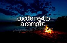 cuddle next to a campfire.