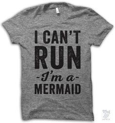 I can't run! I'm a mermaid. Digitally printed on an athletic tri-blend t-shirt. You'll love it's classic fit and ultra-soft feel. 50% Polyester / 25% Rayon / 25% Cotton. Each shirt is printed to order