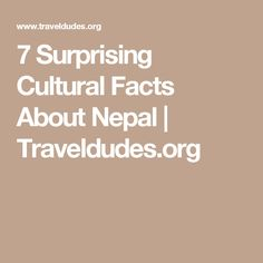 7 Surprising Cultural Facts About Nepal  | Traveldudes.org