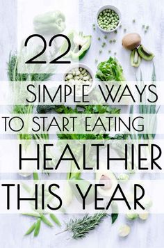 22 Simple Ways To Start Eating Healthier This Year. GREAT advice and helpful tips for anyone who is looking to create healthier eating habits...a great deal of this list I stated doing years ago and now it's like second nature; healthier eating becomes a habit and a part of your life if you dedicate to it and live by it!