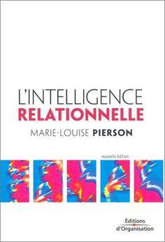 LIntelligence-relationnelle-Marie-Louise-Pierson/ Edition organisation L Intelligence, Communication, Kindle, Budget, Organization, Emotional Intelligence, Popular Books, Playlists, Books Online