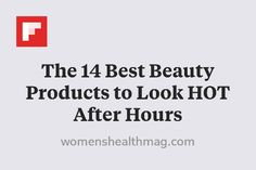 The 14 Best Beauty Products to Look HOT After Hours http://flip.it/xweMq
