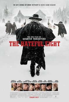 The Hateful Eight. Starring Samul L. Jackson, Kurt Russell, Jennifer Jason Leigh. Directed by Quentin Tarantino.