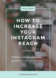 How To Increase Your Instagram Reach Without Wasting Your Time | thefreewoman.com