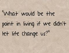 Life Changes You