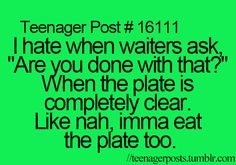 I tried this the other day and she just stared at me and then took my plate away...it was super funny!