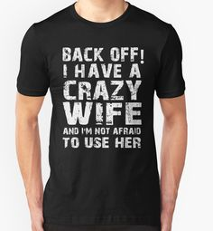 Back Off I Have A Crazy Wife And I'm Not Afraid To Use Her T-Shirt by hillsanty
