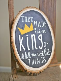 Where The Wild Things Are, King Of All Things, Chalk on Wood, Wood Slice by HandyGerl on Etsy