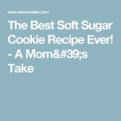The Best Soft Sugar Cookie Recipe Ever! - A Mom's Take