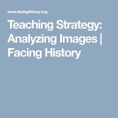 Teaching Strategy: Analyzing Images | Facing History