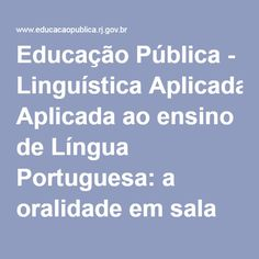 Educação Pública - Linguística Aplicada ao ensino de Língua Portuguesa: a oralidade em sala de aula