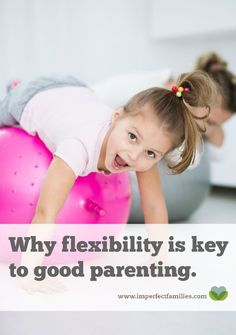 Most parenting advice talks about the importance of being consistent. Instead, flexibility may be key to good parenting. Find out why!