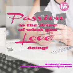 YES! Passion drives your productivity! :) Kimberly xo #smallbizmoneylove