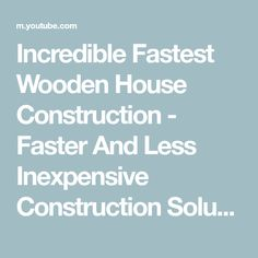 Incredible Fastest Wooden House Construction - Faster And Less Inexpensive Construction Solutions - YouTube Cool Technology, Wooden House, Building A House, House Plans, Household, The Incredibles, Construction, How To Plan, Tiny Homes