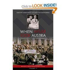 When Hitler Took Austria a Memoir of Heroic Faith by the Chancellor's Son by Kurt von Schuschnigg with Janet nov Schuschnigg