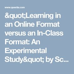 """""""Learning in an Online Format versus an In-Class Format: An Experimental Study"""" by Schulman, Allan H.; Sims, Randi L. - T H E Journal (Technological Horizons In Education), Vol. 26, Issue 11, June 1999 