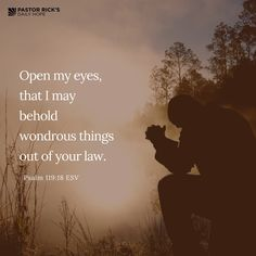 """God has so much he wants to show us, but we must be willing to look into his Word with open eyes.   """"Open my eyes, that I may behold wondrous things out of your law."""" Psalm 119:18 ESV"""