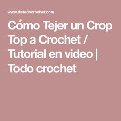 Cómo Tejer un Crop Top a Crochet / Tutorial en video | Todo crochet Diy Tops, Crochet Crop Top, Videos, Knitting, Cardigans, Bikinis, Dune, Gifs, Tejidos