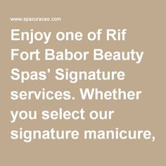 Enjoy one of Rif Fort Babor Beauty Spas' Signature services. Whether you select our signature manicure, Babor facial, pedicure, or any of our signature services, you will enjoy the tranquil experience - Rif Fort Babor Beauty Spa - Spa Curaçao
