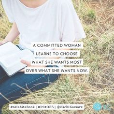 """""""A committed woman learns to choose what she wants most over what she wants now."""""""