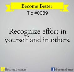 """""""Recognize effort in yourself and others"""" quote via www.Facebook.com/BecomeBetter"""