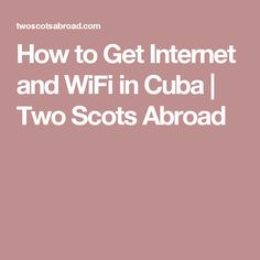 How to Get Internet and WiFi in Cuba | Two Scots Abroad