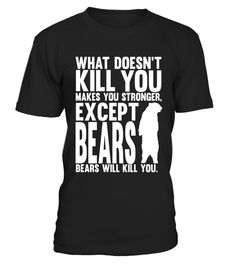 """What Doesnt Kill You Makes You Stronger Except Bears Shirt . Special Offer, not available in shops Comes in a variety of styles and colours Buy yours now before it is too late! Secured payment via Visa / Mastercard / Amex / PayPal How to place an order Choose the model from the drop-down menu Click on """"Buy it now"""" Choose the size and the quantity Add your delivery address and bank details And that's it! Tags: Not sure what to get your da"""