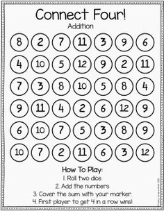 Roll two dice, add the numbers, cover the sum with a marker. First to get 4 in a row wins.