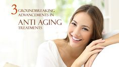 3 Groundbreaking Advancements in Anti Aging Treatments - #Anti-Aging, #SkinTreatments http://www.dotcomwomen.com/beauty/3-groundbreaking-advancements-in-anti-aging-treatments/24358/
