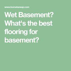 Wet Basement? What's the best flooring for basement?