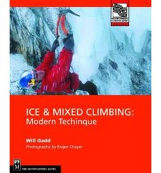 Ice and Mixed Climbing: Modern Technique by Will Gadd
