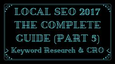 Keyword Research & CRO - Local SEO 2017 Complete Guide (P5)