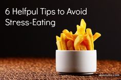 I need to remember these 6 tips to avoid stress-eating!
