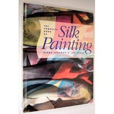 The Complete Book of Silk Painting by Diane Tuckman