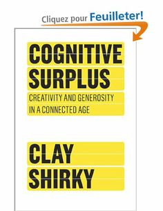 Cognitive Surplus: Creativity and Generosity in a Connected Age: Amazon.fr: Clay Shirky: Livres anglais et étrangers