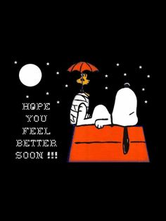 """Hope you feel better soon!!!"" Snoopy and Woodstock"