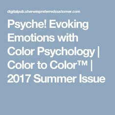 Psyche! Evoking Emotions with Color Psychology | Color to Color™ | 2017 Summer Issue