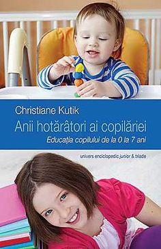 Anii hotaratori ai copilariei. Educatia copilului de la 0 la 7 ani