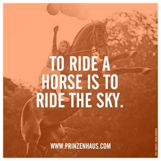 TO RIDE A HORSE IT TO RIDE THE SKY.
